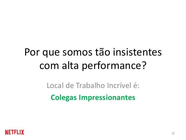 Local de Trabalho Incrível é: Colegas Impressionantes 37 Por que somos tão insistentes com alta performance?