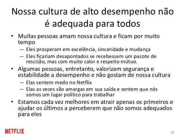 Nossa cultura de alto desempenho não é adequada para todos • Muitas pessoas amam nossa cultura e ficam por muito tempo – E...