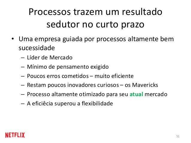 Processos trazem um resultado sedutor no curto prazo • Uma empresa guiada por processos altamente bem sucessidade – Líder ...
