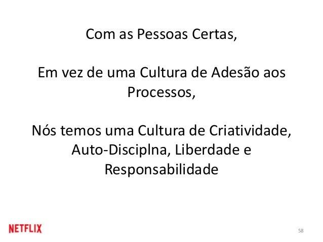 Com as Pessoas Certas, Em vez de uma Cultura de Adesão aos Processos, Nós temos uma Cultura de Criatividade, Auto-Discipln...