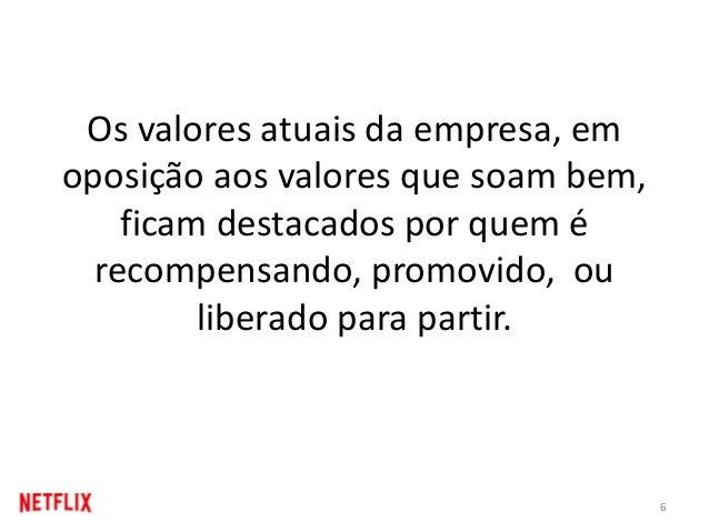 Os valores atuais da empresa, em oposição aos valores que soam bem, ficam destacados por quem é recompensando, promovido, ...