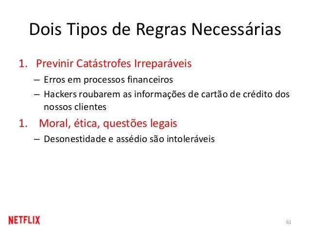 Dois Tipos de Regras Necessárias 1. Previnir Catástrofes Irreparáveis – Erros em processos financeiros – Hackers roubarem ...
