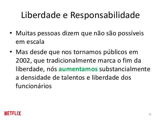 Liberdade e Responsabilidade • Muitas pessoas dizem que não são possíveis em escala • Mas desde que nos tornamos públicos ...