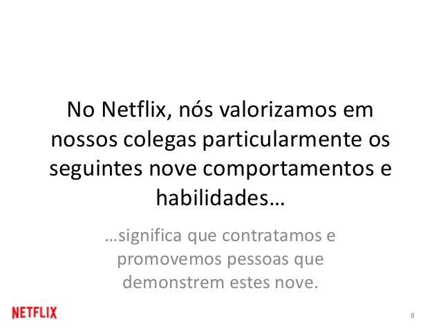 No Netflix, nós valorizamos em nossos colegas particularmente os seguintes nove comportamentos e habilidades… …significa q...