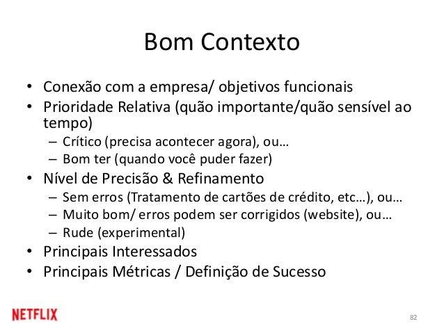 Bom Contexto • Conexão com a empresa/ objetivos funcionais • Prioridade Relativa (quão importante/quão sensível ao tempo) ...