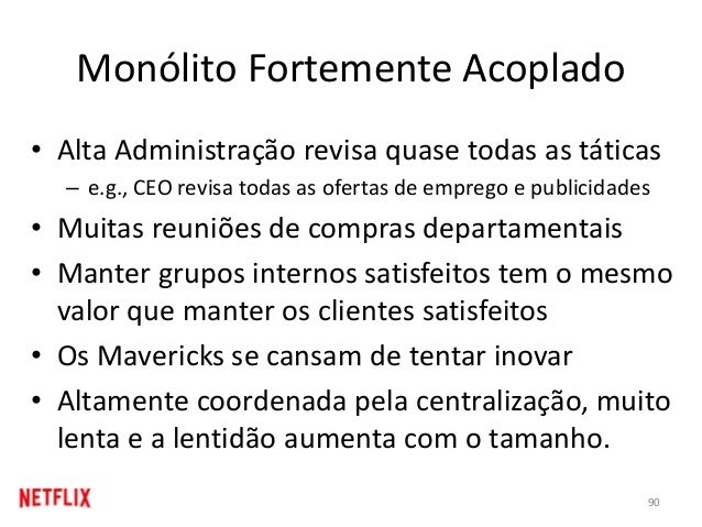 Monólito Fortemente Acoplado • Alta Administração revisa quase todas as táticas – e.g., CEO revisa todas as ofertas de emp...