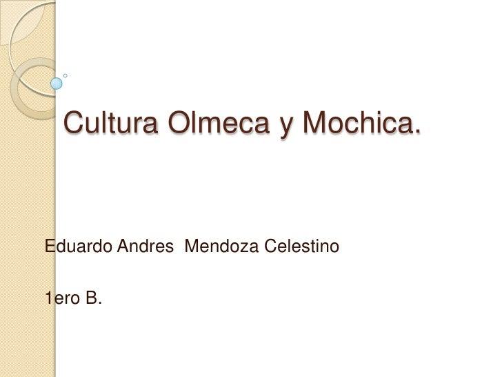 Cultura Olmeca y Mochica.Eduardo Andres Mendoza Celestino1ero B.