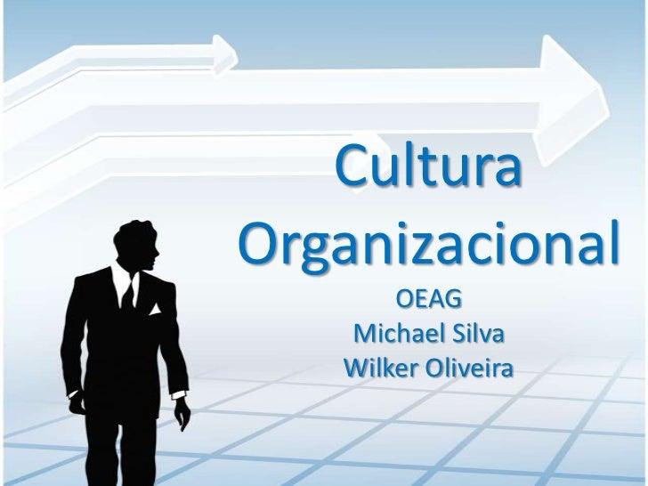 CulturaOrganizacional       OEAG   Michael Silva   Wilker Oliveira