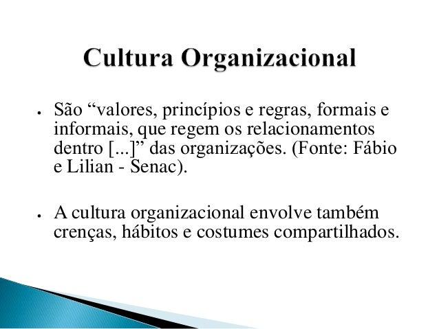 """ São """"valores, princípios e regras, formais e informais, que regem os relacionamentos dentro [...]"""" das organizações. (Fo..."""
