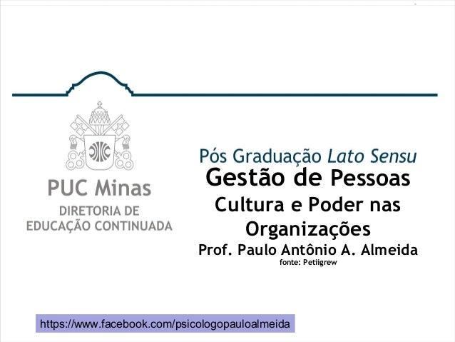 Gestão de Pessoas Cultura e Poder nas Organizações Prof. Paulo Antônio A. Almeida fonte: Petiigrew https://www.facebook.co...