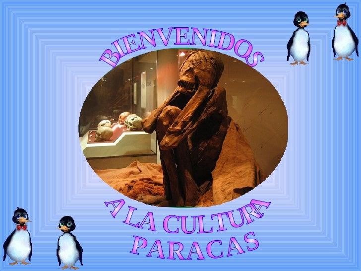 BIENVENIDOS A  LA CULTURA PARACAS