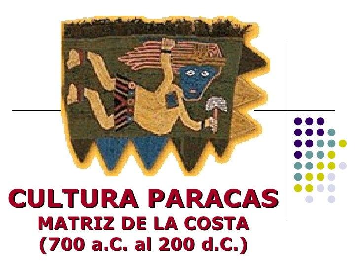 CULTURA PARACAS MATRIZ DE LA COSTA (700 a.C. al 200 d.C.)