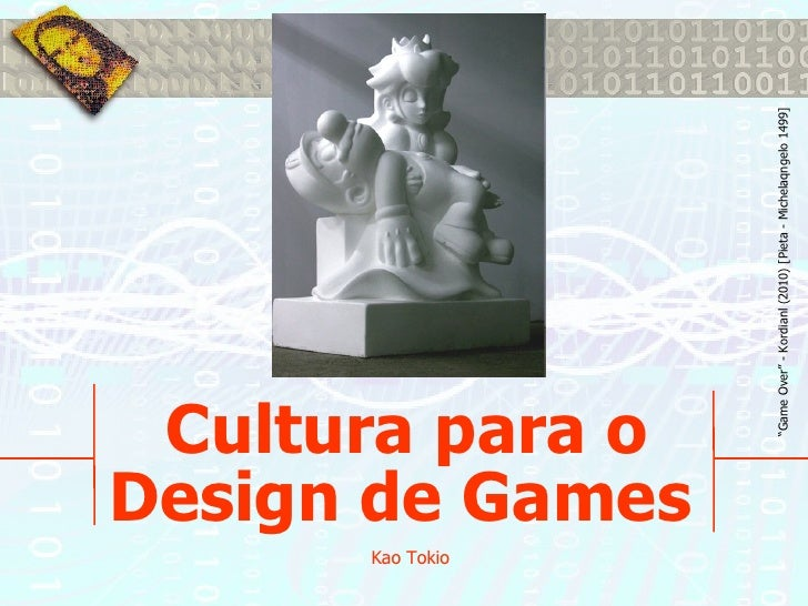 "Kao Tokio             Cultura para o            Design de Games                     ""Game Over"" - Kordianl (2010) [Pieta -..."
