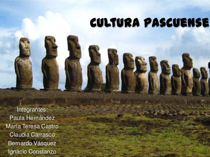 Cultura Pascuense    Integrantes: Paula HernándezMaría Teresa Castro Claudia CarrascoBernardo VásquezIgnacio Constanzo