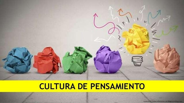 Fuente:http://www.nmformacion.com/blog.asp?vcblog=1220 CULTURA DE PENSAMIENTO