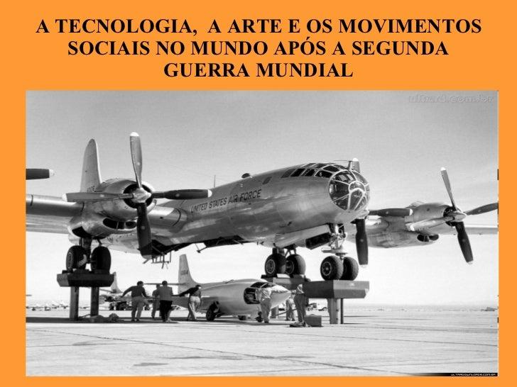 A TECNOLOGIA,  A ARTE E OS MOVIMENTOS SOCIAIS NO MUNDO APÓS A SEGUNDA GUERRA MUNDIAL