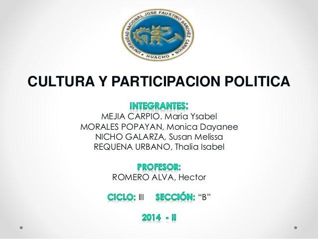 CULTURA Y PARTICIPACION POLITICA  MEJIA CARPIO. Maria Ysabel  MORALES POPAYAN, Monica Dayanee  NICHO GALARZA, Susan Meliss...