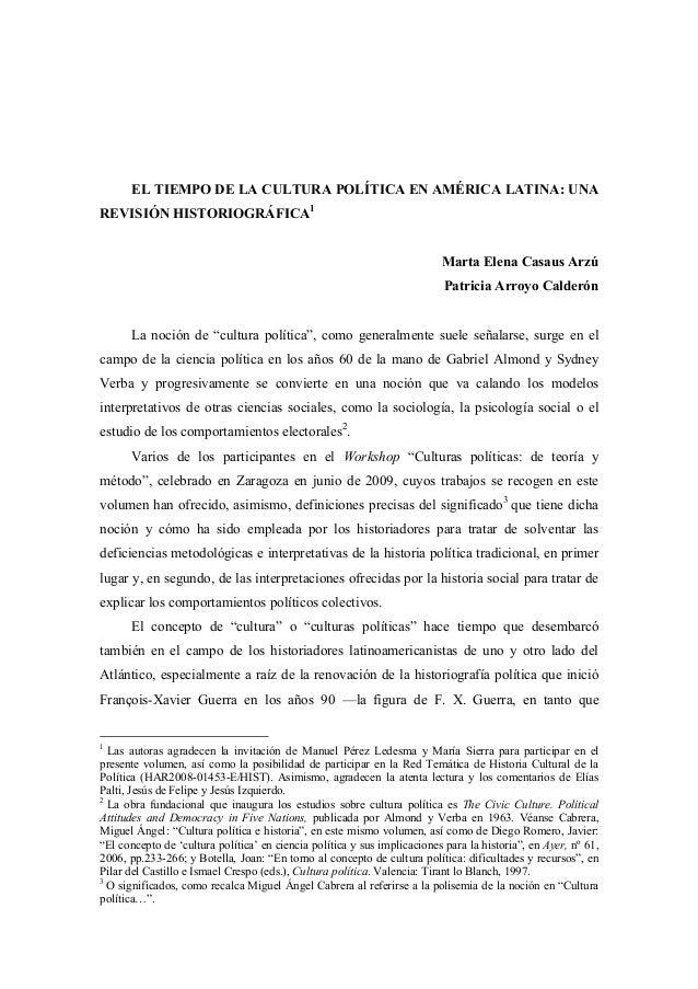 EL TIEMPO DE LA CULTURA POLÍTICA EN AMÉRICA LATINA: UNA REVISIÓN HISTORIOGRÁFICA1 Marta Elena Casaus Arzú Patricia Arroyo ...