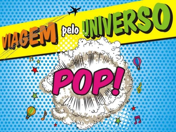 Um jogo de palavras, um estilo de vida, uma determinadageração, um novo conhecimento sobre a arte?Pop é um fenômeno cultur...