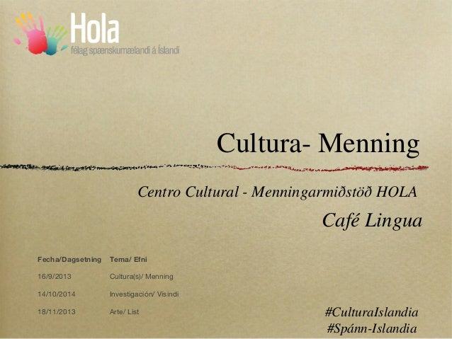 Cultura- Menning Centro Cultural - Menningarmiðstöð HOLA  Café Lingua Fecha/Dagsetning  Tema/ Efni  16/9/2013  Cultura(s)/...