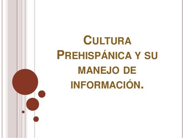 CULTURA  PREHISPÁNICA Y SU  MANEJO DE  INFORMACIÓN.
