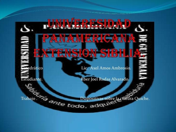 UNIVERESIDAD PANAMERICANA EXTENSION SIBILIA.<br />Catedrático                                   Lic.  Axel Amos Ambrosio.<...