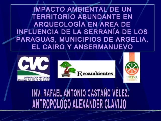 IMPACTO AMBIENTAL DE UN TERRITORIO ABUNDANTE EN ARQUEOLOGÍA EN AREA DE INFLUENCIA DE LA SERRANÍA DE LOS PARAGUAS, MUNICIPI...