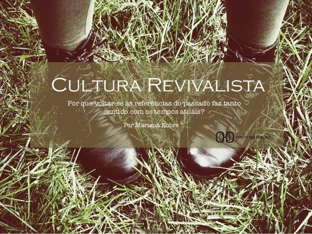 """Cultura Revivalista  Por que voltar-se às referências do passado faz tanto  sentido com os tempos atuais?  """" Por Mariana N..."""