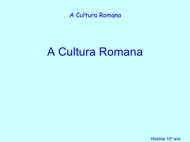 A Cultura Romana