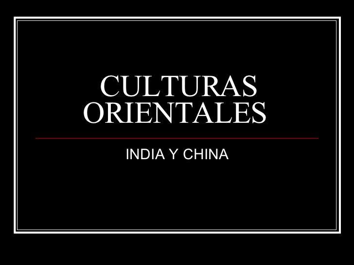 CULTURAS ORIENTALES  INDIA Y CHINA