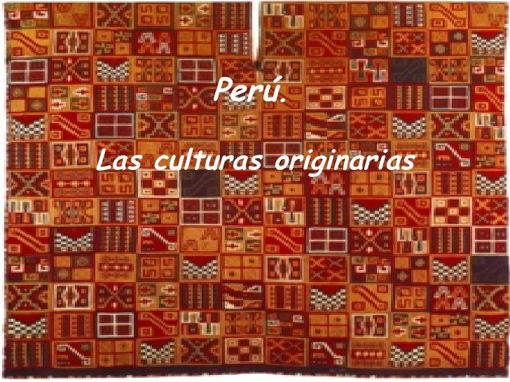 Perú.   Las culturas originarias