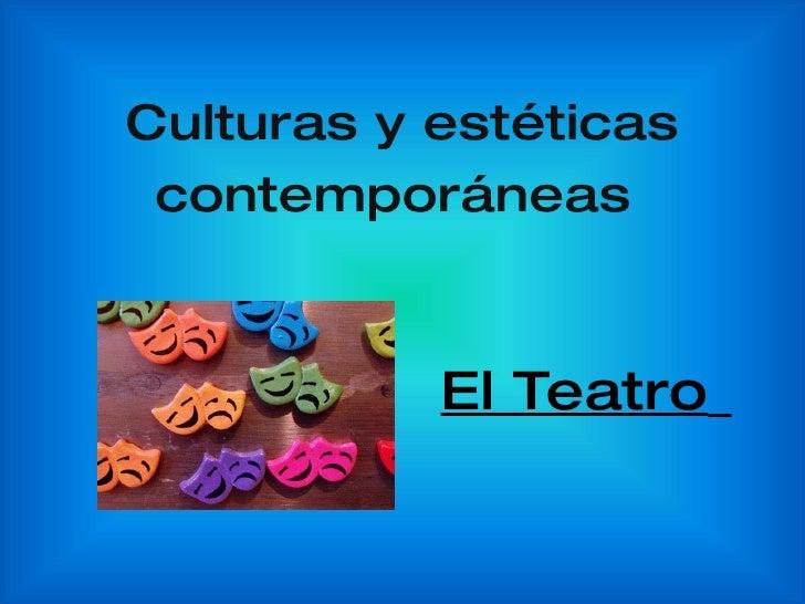 Culturas y estéticas contemporáneas   El Teatro