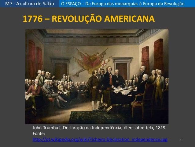 M7 - A cultura do Salão O ESPAÇO – Da Europa das monarquias à Europa da Revolução 18 1776 – REVOLUÇÃO AMERICANA John Trumb...