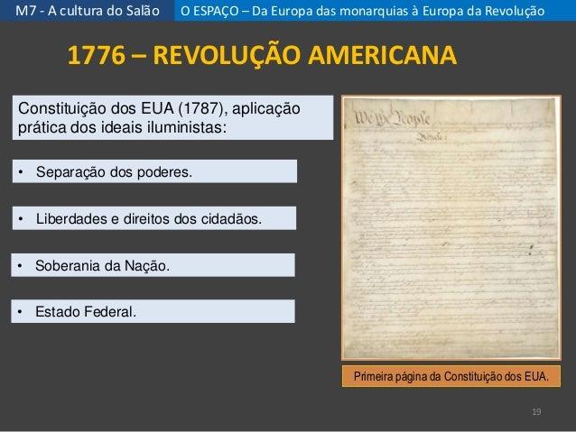 M7 - A cultura do Salão 19 1776 – REVOLUÇÃO AMERICANA Constituição dos EUA (1787), aplicação prática dos ideais iluminista...