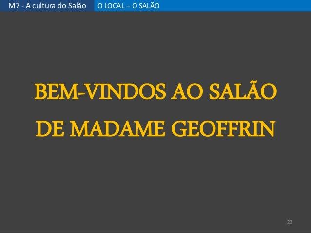 M7 - A cultura do Salão O LOCAL – O SALÃO 23 BEM-VINDOS AO SALÃO DE MADAME GEOFFRIN