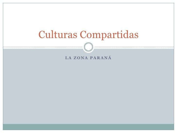 La Zona Paraná<br />Culturas Compartidas<br />