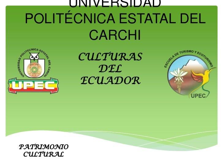 UNIVERSIDAD POLITÉCNICA ESTATAL DEL         CARCHI             CULTURAS                DEL             ECUADORPATRIMONIO C...