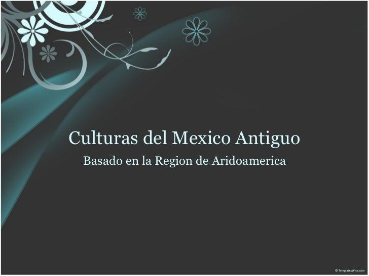 Culturas del Mexico Antiguo Basado en la Region de Aridoamerica