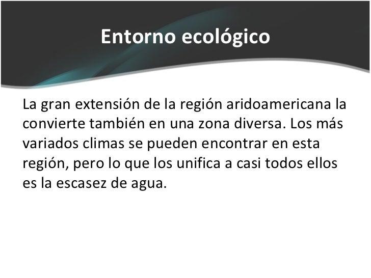 Entorno ecológicoLa gran extensión de la región aridoamericana laconvierte también en una zona diversa. Los másvariados cl...