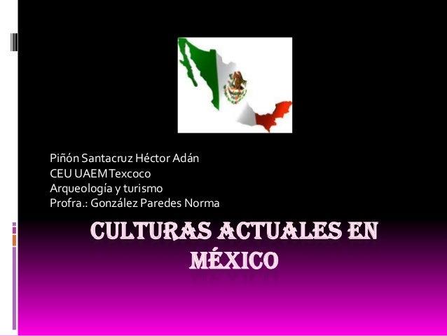Piñón Santacruz Héctor AdánCEU UAEM TexcocoArqueología y turismoProfra.: González Paredes Norma       CULTURAS ACTUALES EN...