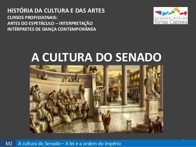 M2 A cultura do Senado – A lei e a ordem do Império HISTÓRIA DA CULTURA E DAS ARTES CURSOS PROFISSIONAIS: ARTES DO ESPETÁC...