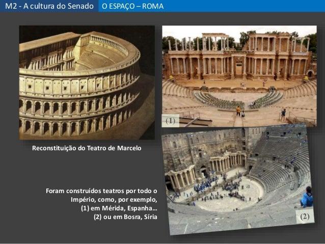 Reconstituição do Teatro de Marcelo Foram construídos teatros por todo o Império, como, por exemplo, (1) em Mérida, Espanh...
