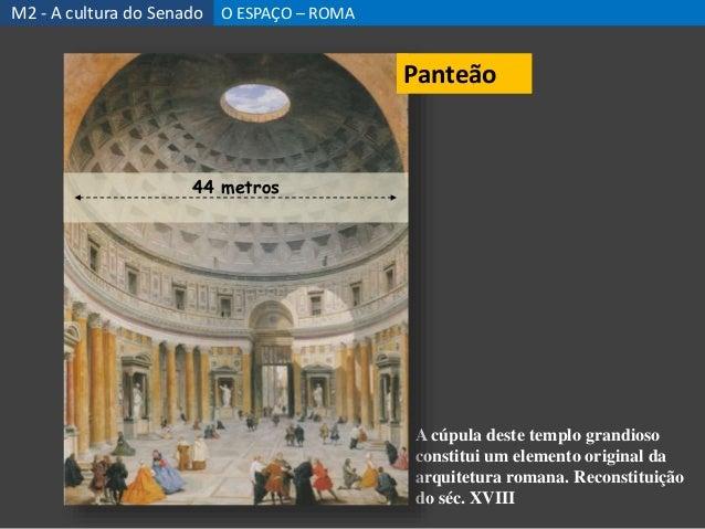 A cúpula deste templo grandioso constitui um elemento original da arquitetura romana. Reconstituição do séc. XVIII 44 metr...