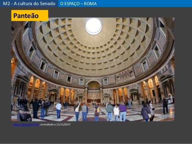 https://goo.gl/CJTV1s, consultado a 11/11/2017 M2 - A cultura do Senado O ESPAÇO – ROMA Panteão