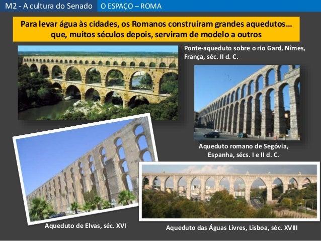 Aqueduto romano de Segóvia, Espanha, sécs. I e II d. C. Aqueduto das Águas Livres, Lisboa, séc. XVIII Ponte-aqueduto sobre...