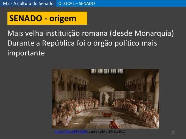 M2 - A cultura do Senado O LOCAL – SENADO 28 Mais velha instituição romana (desde Monarquia) Durante a República foi o órg...