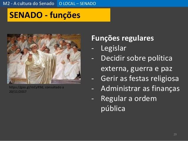 M2 - A cultura do Senado O LOCAL – SENADO 29 Funções regulares - Legislar - Decidir sobre política externa, guerra e paz -...