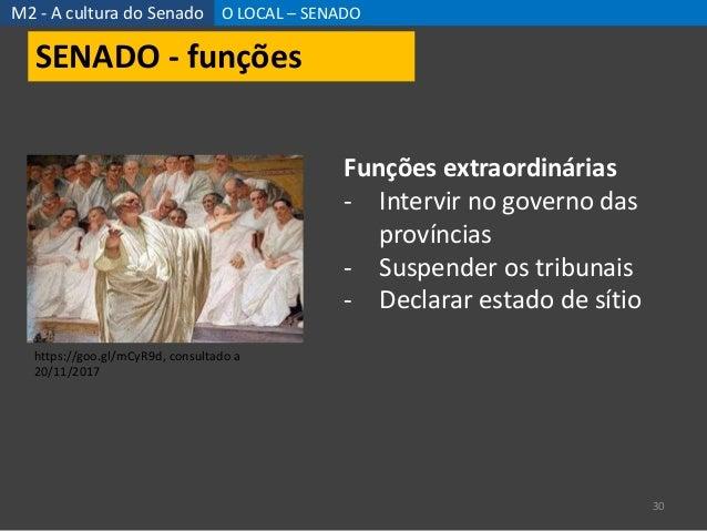 M2 - A cultura do Senado O LOCAL – SENADO 30 Funções extraordinárias - Intervir no governo das províncias - Suspender os t...
