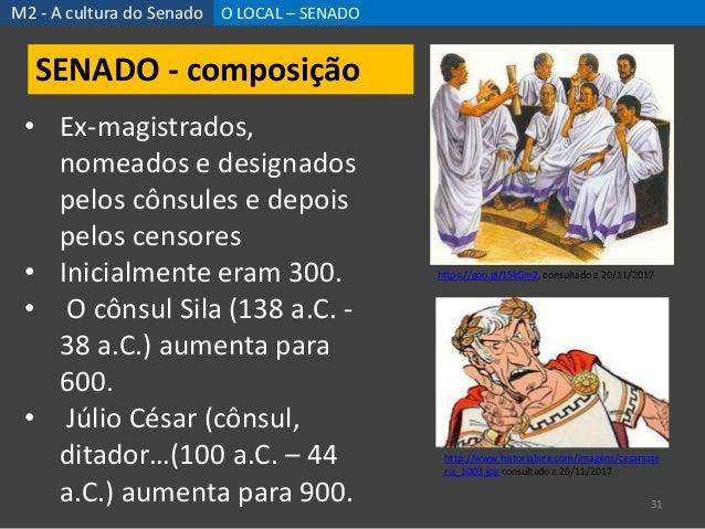 M2 - A cultura do Senado O LOCAL – SENADO 31 https://goo.gl/1SkGm2, consultado a 20/11/2017 SENADO - composição • Ex-magis...
