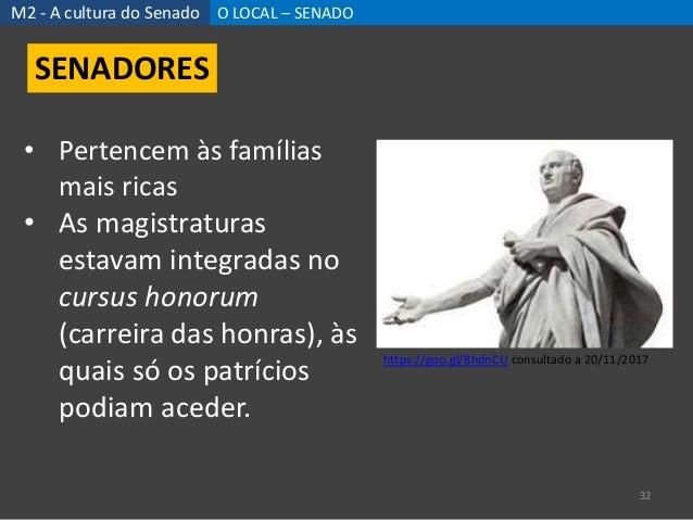 M2 - A cultura do Senado O LOCAL – SENADO 32 SENADORES • Pertencem às famílias mais ricas • As magistraturas estavam integ...